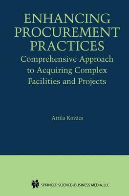 Enhancing Procurement Practices: Comprehensive Approach to Acquiring Complex Facilities and Projects (Paperback)
