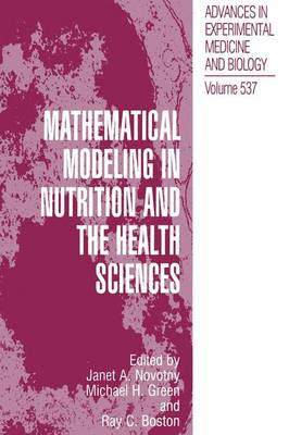 Mathematical Modeling in Nutrition and the Health Sciences - Advances in Experimental Medicine and Biology 537 (Paperback)
