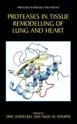 Proteases in Tissue Remodelling of Lung and Heart - Proteases in Biology and Disease 1 (Paperback)