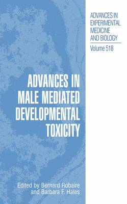 Advances in Male Mediated Developmental Toxicity - Advances in Experimental Medicine and Biology 518 (Paperback)