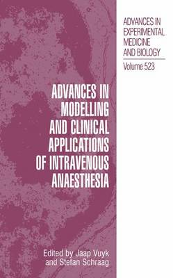 Advances in Modelling and Clinical Application of Intravenous Anaesthesia - Advances in Experimental Medicine and Biology 523 (Paperback)