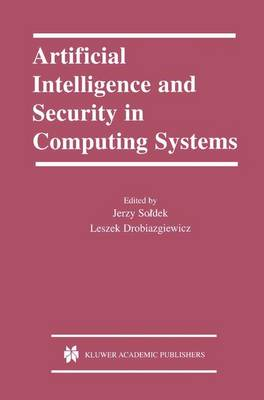 Artificial Intelligence and Security in Computing Systems: 9th International Conference, ACS '2002 Miedzyzdroje, Poland October 23-25, 2002 Proceedings - The Springer International Series in Engineering and Computer Science 752 (Paperback)