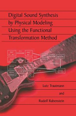 Digital Sound Synthesis by Physical Modeling Using the Functional Transformation Method (Paperback)