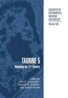 Taurine 5: Beginning the 21st Century - Advances in Experimental Medicine and Biology 526 (Paperback)