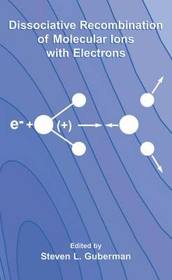 Dissociative Recombination of Molecular Ions with Electrons (Paperback)