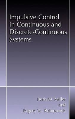 Impulsive Control in Continuous and Discrete-Continuous Systems (Paperback)