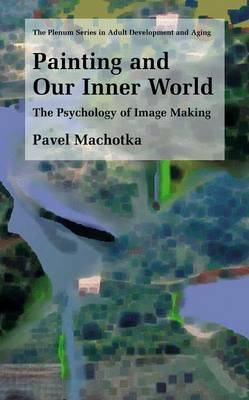 Painting and Our Inner World: The Psychology of Image Making - The Springer Series in Adult Development and Aging (Paperback)