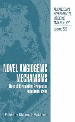 Novel Angiogenic Mechanisms: Role of Circulating Progenitor Endothelial Cells - Advances in Experimental Medicine and Biology 522 (Paperback)