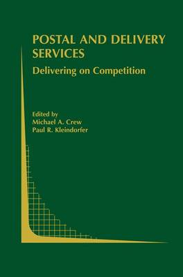 Postal and Delivery Services: Delivering on Competition - Topics in Regulatory Economics and Policy 44 (Paperback)