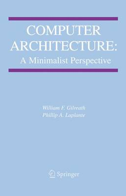 Computer Architecture: A Minimalist Perspective - The Springer International Series in Engineering and Computer Science 730 (Paperback)