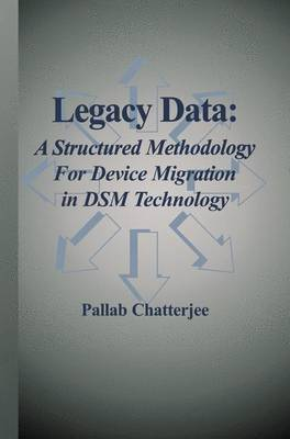 Legacy Data: A Structured Methodology for Device Migration in DSM Technology (Paperback)