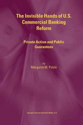 The Invisible Hands of U.S. Commercial Banking Reform: Private Action and Public Guarantees (Paperback)