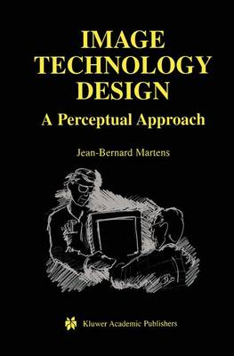 Image Technology Design: A Perceptual Approach - The Springer International Series in Engineering and Computer Science 735 (Paperback)