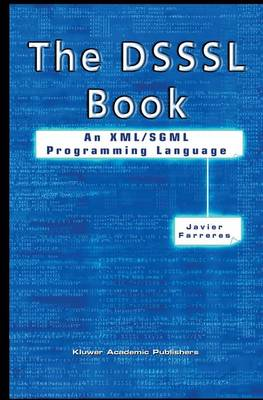 The DSSSL Book: An XML/SGML Programming Language (Paperback)