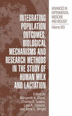 Integrating Population Outcomes, Biological Mechanisms and Research Methods in the Study of Human Milk and Lactation - Advances in Experimental Medicine and Biology 503 (Paperback)