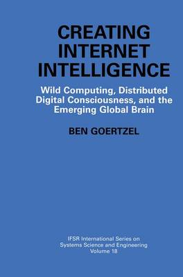 Creating Internet Intelligence: Wild Computing, Distributed Digital Consciousness, and the Emerging Global Brain - IFSR International Series in Systems Science and Systems Engineering 18 (Paperback)