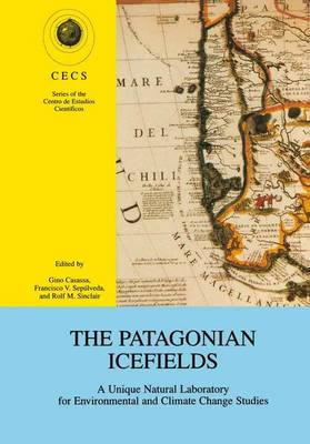 The Patagonian Icefields: A Unique Natural Laboratory for Environmental and Climate Change Studies - Series of the Centro De Estudios Cientificos (Paperback)