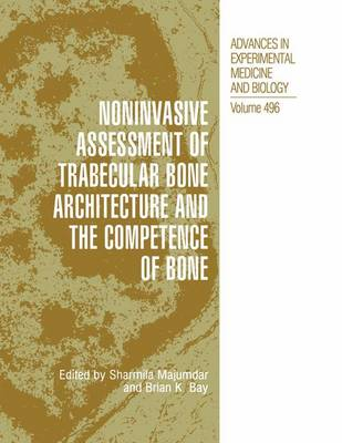 Noninvasive Assessment of Trabecular Bone Architecture and The Competence of Bone - Advances in Experimental Medicine and Biology 496 (Paperback)
