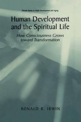Human Development and the Spiritual Life: How Consciousness Grows toward Transformation - The Springer Series in Adult Development and Aging (Paperback)