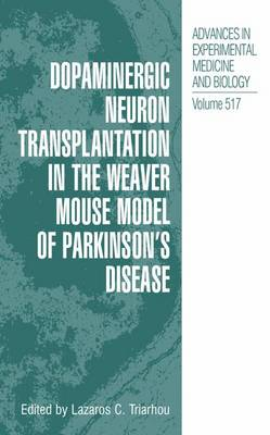 Dopaminergic Neuron Transplantation in the Weaver Mouse Model of Parkinson's Disease - Advances in Experimental Medicine and Biology 517 (Paperback)