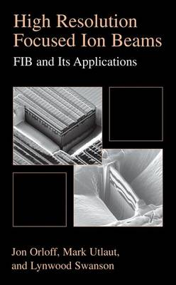 High Resolution Focused Ion Beams: FIB and its Applications: The Physics of Liquid Metal Ion Sources and Ion Optics and Their Application to Focused Ion Beam Technology (Paperback)