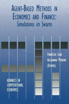 Agent-Based Methods in Economics and Finance: Simulations in Swarm - Advances in Computational Economics 17 (Paperback)