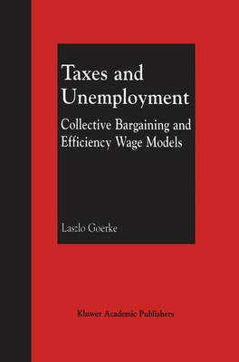 Taxes and Unemployment: Collective Bargaining and Efficiency Wage Models (Paperback)