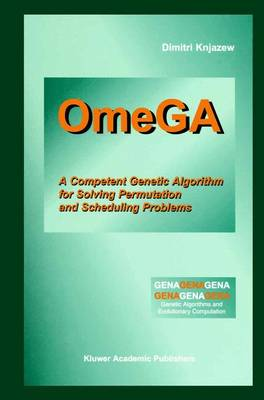 OmeGA: A Competent Genetic Algorithm for Solving Permutation and Scheduling Problems - Genetic Algorithms and Evolutionary Computation 6 (Paperback)