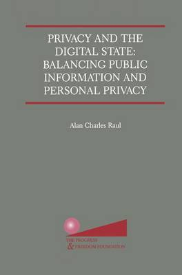 Privacy and the Digital State: Balancing Public Information and Personal Privacy (Paperback)