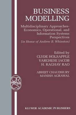 Business Modelling: Multidisciplinary Approaches Economics, Operational, and Information Systems Perspectives - Operations Research/Computer Science Interfaces Series 16 (Paperback)