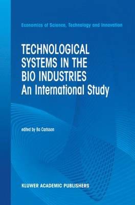 Technological Systems in the Bio Industries: An International Study - Economics of Science, Technology and Innovation 26 (Paperback)