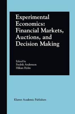 Experimental Economics: Financial Markets, Auctions, and Decision Making: Interviews and Contributions from the 20th Arne Ryde Symposium (Paperback)