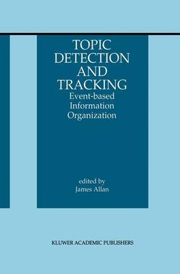 Topic Detection and Tracking: Event-based Information Organization - The Information Retrieval Series 12 (Paperback)