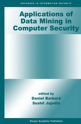 Applications of Data Mining in Computer Security - Advances in Information Security 6 (Paperback)