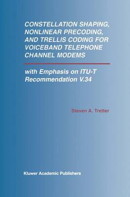 Constellation Shaping, Nonlinear Precoding, and Trellis Coding for Voiceband Telephone Channel Modems: with Emphasis on ITU-T Recommendation V.34 - The Springer International Series in Engineering and Computer Science 673 (Paperback)