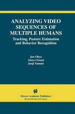 Analyzing Video Sequences of Multiple Humans: Tracking, Posture Estimation and Behavior Recognition - The International Series in Video Computing 3 (Paperback)