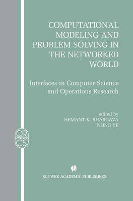 Computational Modeling and Problem Solving in the Networked World: Interfaces in Computer Science and Operations Research - Operations Research/Computer Science Interfaces Series 21 (Paperback)