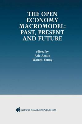 The Open Economy Macromodel: Past, Present and Future (Paperback)