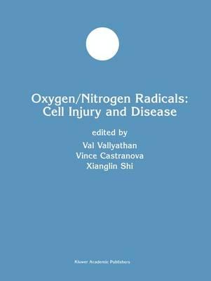Oxygen/Nitrogen Radicals: Cell Injury and Disease - Developments in Molecular and Cellular Biochemistry 37 (Paperback)