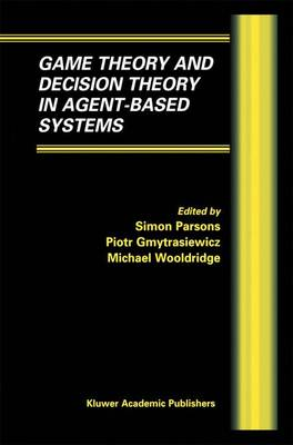Game Theory and Decision Theory in Agent-Based Systems - Multiagent Systems, Artificial Societies, and Simulated Organizations 5 (Paperback)