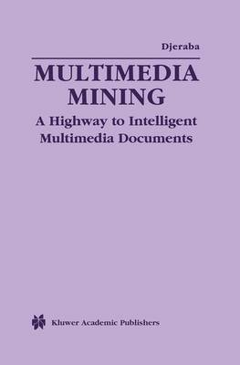 Multimedia Mining: A Highway to Intelligent Multimedia Documents - Multimedia Systems and Applications 22 (Paperback)
