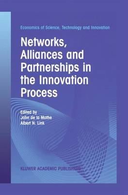 Networks, Alliances and Partnerships in the Innovation Process - Economics of Science, Technology and Innovation 28 (Paperback)