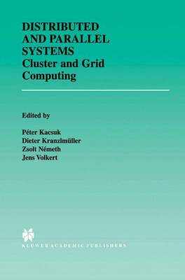 Distributed and Parallel Systems: Cluster and Grid Computing - The Springer International Series in Engineering and Computer Science 706 (Paperback)