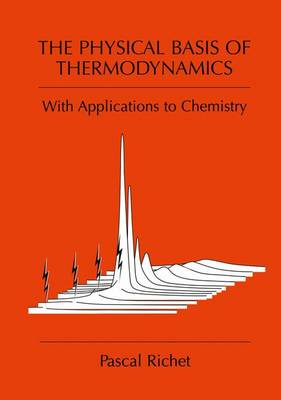 The Physical Basis of Thermodynamics: With Applications to Chemistry (Paperback)