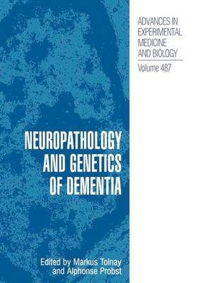 Neuropathology and Genetics of Dementia - Advances in Experimental Medicine and Biology 487 (Paperback)