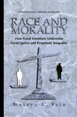 Race and Morality: How Good Intentions Undermine Social Justice and Perpetuate Inequality - Clinical Sociology: Research and Practice (Paperback)
