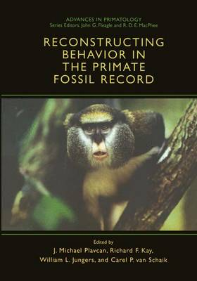 Reconstructing Behavior in the Primate Fossil Record - Advances in Primatology (Paperback)