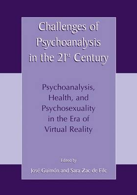 Challenges of Psychoanalysis in the 21st Century: Psychoanalysis, Health, and Psychosexuality in the Era of Virtual Reality (Paperback)