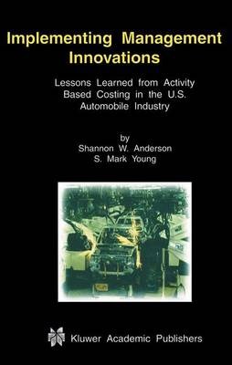 Implementing Management Innovations: Lessons Learned From Activity Based Costing in the U.S. Automobile Industry (Paperback)