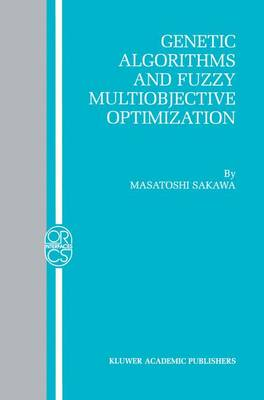 Genetic Algorithms and Fuzzy Multiobjective Optimization - Operations Research/Computer Science Interfaces Series 14 (Paperback)
